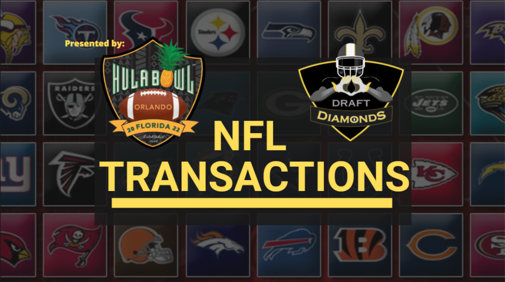 NFL Transactions for Today! Every day we track each and every roster cut, trade, workout, and signing here on NFL Draft Diamonds. NFL Transactions are Presented By the Hula Bowl